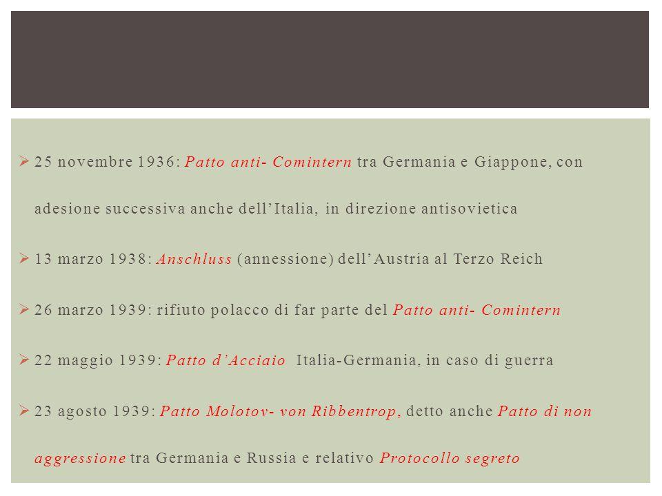  25 novembre 1936: Patto anti- Comintern tra Germania e Giappone, con adesione successiva anche dell'Italia, in direzione antisovietica  13 marzo 19