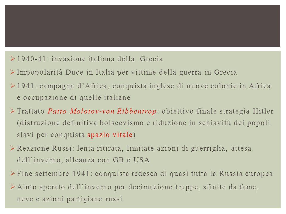  1940-41: invasione italiana della Grecia  Impopolarità Duce in Italia per vittime della guerra in Grecia  1941: campagna d'Africa, conquista ingle