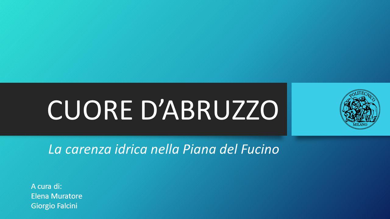 CUORE D'ABRUZZO La carenza idrica nella Piana del Fucino A cura di: Elena Muratore Giorgio Falcini