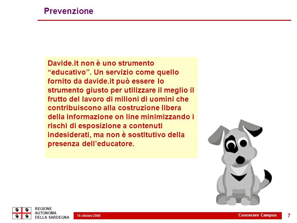 16 ottobre 2006 2 REGIONE AUTONOMA DELLA SARDEGNA Conoscere Campus 7 Prevenzione Davide.it non è uno strumento educativo .