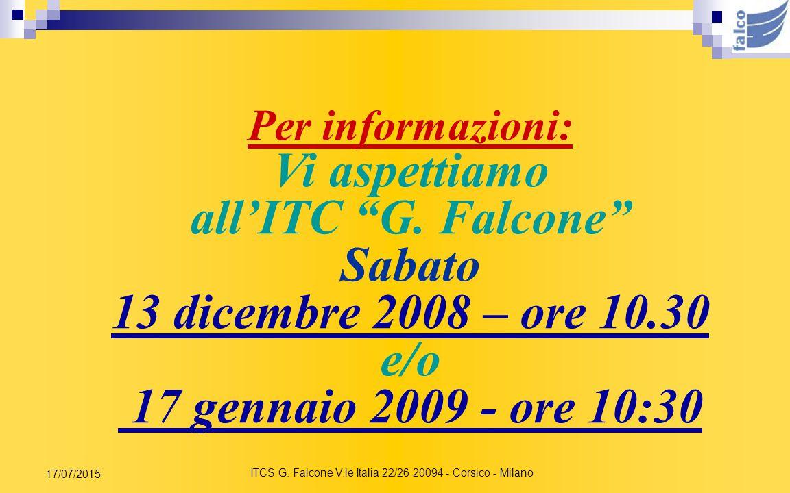 ITCS G. Falcone V.le Italia 22/26 20094 - Corsico - Milano 17/07/2015 Per informazioni: www.itcfalcone.it Tel. 02-4583350 itcfalco@falco.mi.it alida.m