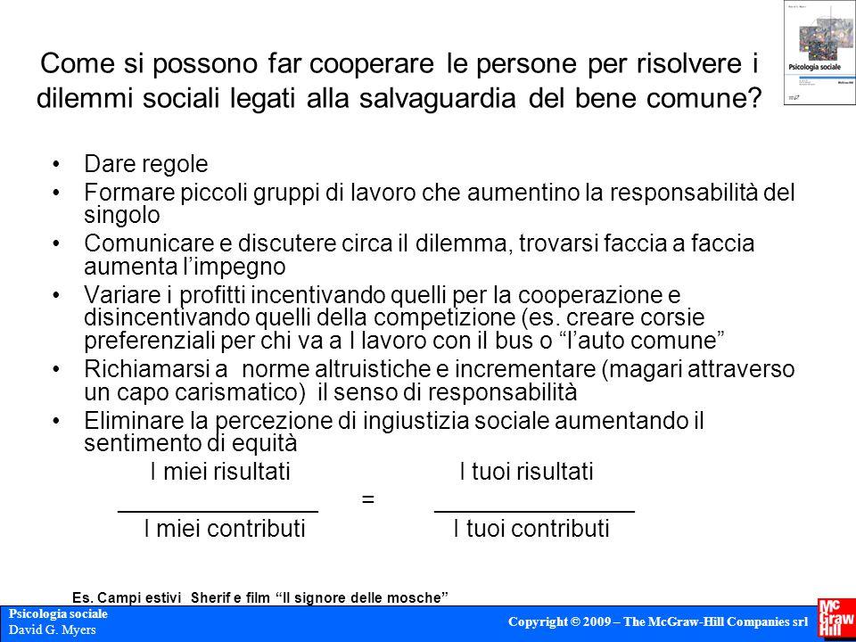 Psicologia sociale David G. Myers Copyright © 2009 – The McGraw-Hill Companies srl Come si possono far cooperare le persone per risolvere i dilemmi so
