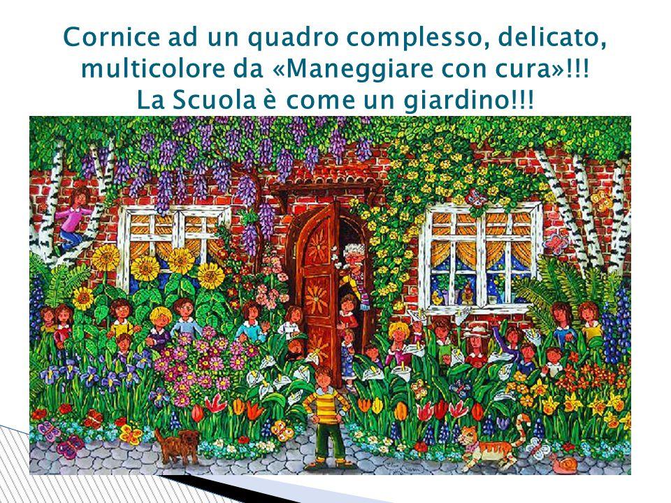 Cornice ad un quadro complesso, delicato, multicolore da «Maneggiare con cura»!!! La Scuola è come un giardino!!! Quadro di Elio Nava