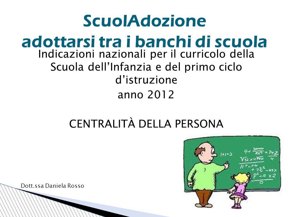 Indicazioni nazionali per il curricolo della Scuola dell'Infanzia e del primo ciclo d'istruzione anno 2012 CENTRALITÀ DELLA PERSONA Dott.ssa Daniela R