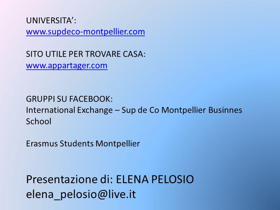 UNIVERSITA': www.supdeco-montpellier.com SITO UTILE PER TROVARE CASA: www.appartager.com GRUPPI SU FACEBOOK: International Exchange – Sup de Co Montpe