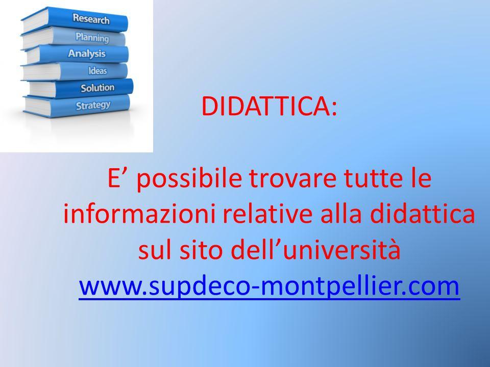 DIDATTICA: E' possibile trovare tutte le informazioni relative alla didattica sul sito dell'università www.supdeco-montpellier.com www.supdeco-montpel