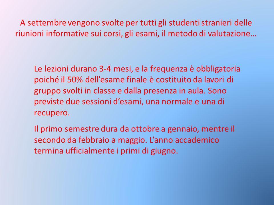 A settembre vengono svolte per tutti gli studenti stranieri delle riunioni informative sui corsi, gli esami, il metodo di valutazione… Le lezioni dura