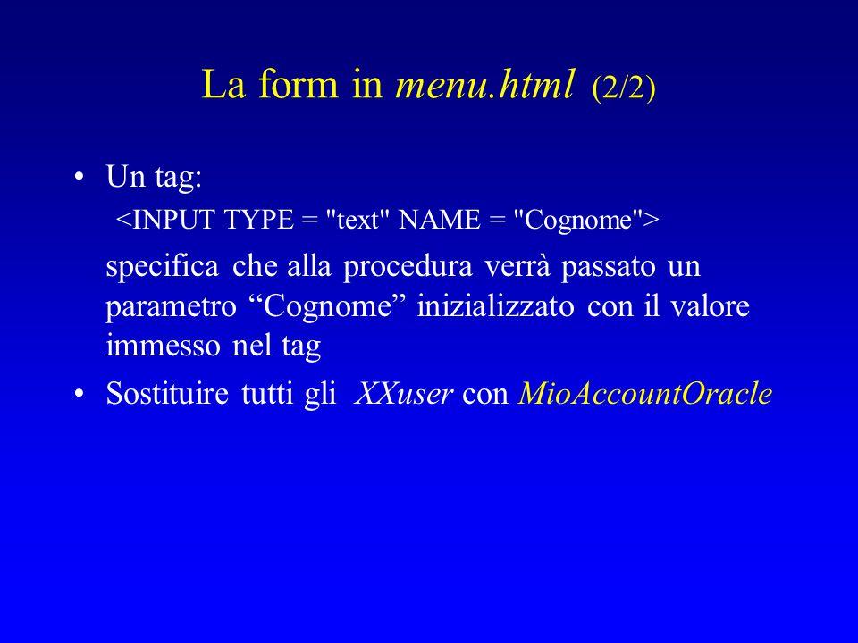 La form in menu.html (2/2) Un tag: specifica che alla procedura verrà passato un parametro Cognome inizializzato con il valore immesso nel tag Sostituire tutti gli XXuser con MioAccountOracle