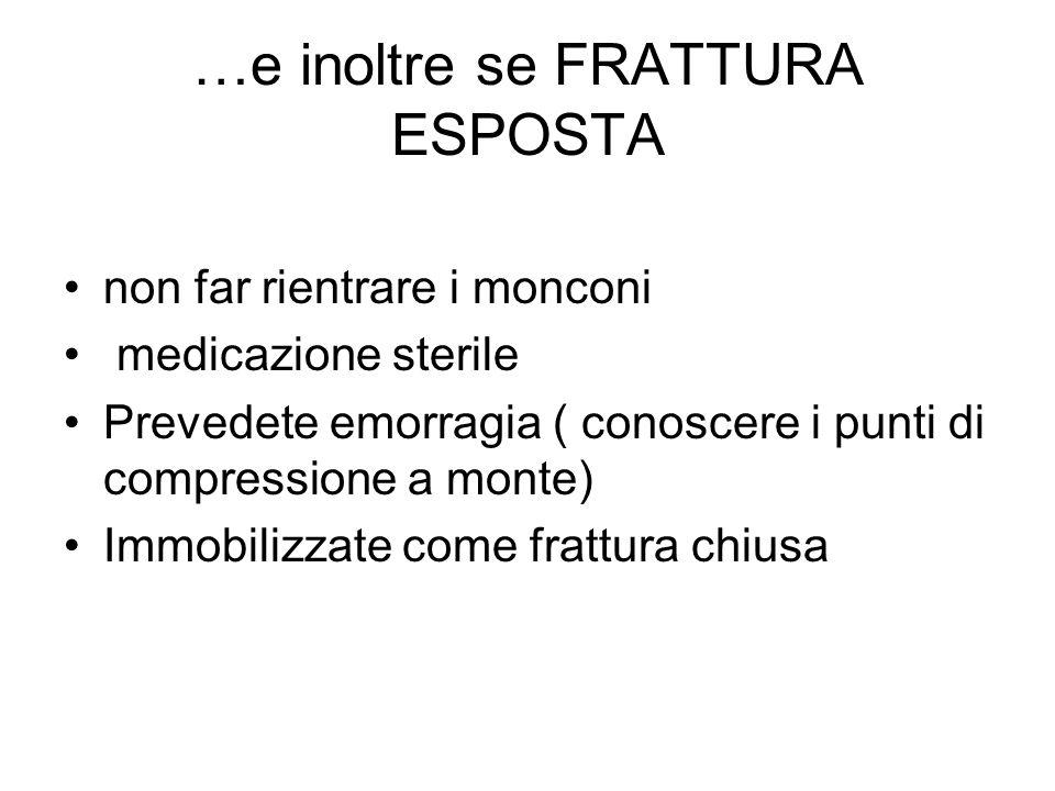 …e inoltre se FRATTURA ESPOSTA non far rientrare i monconi medicazione sterile Prevedete emorragia ( conoscere i punti di compressione a monte) Immobi