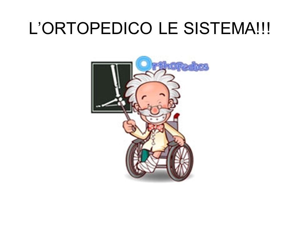 L'ORTOPEDICO LE SISTEMA!!!