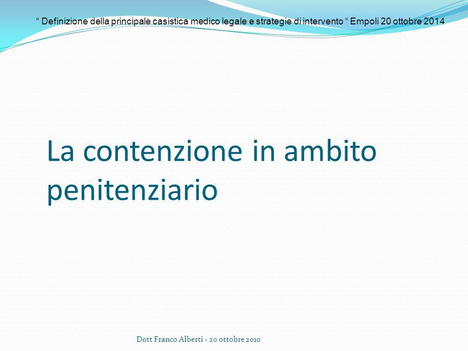 La contenzione in ambito penitenziario Dott Franco Alberti - 20 ottobre 2010 Definizione della principale casistica medico legale e strategie di intervento Empoli 20 ottobre 2014