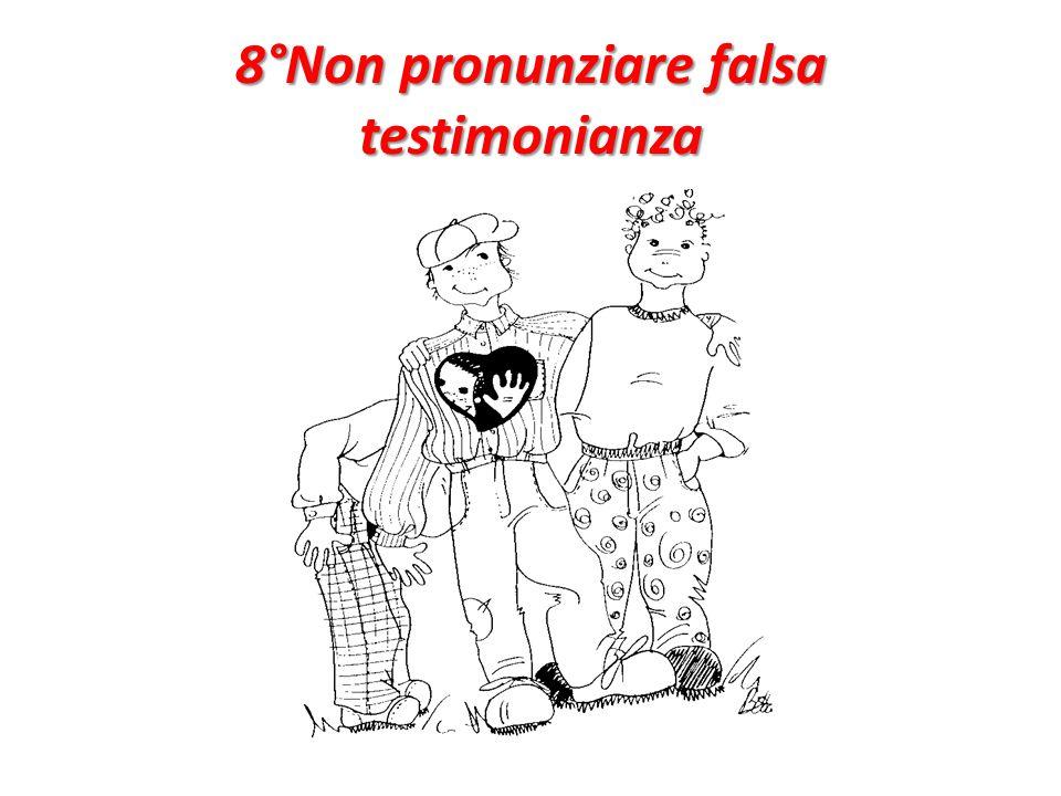 8°Non pronunziare falsa testimonianza