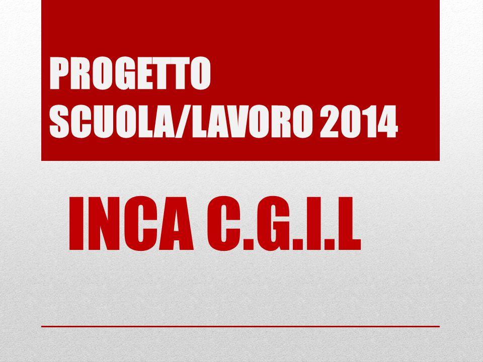 PROGETTO SCUOLA/LAVORO 2014 INCA C.G.I.L