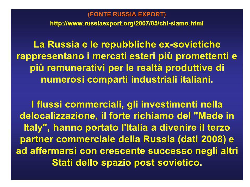(FONTE RUSSIA EXPORT) http://www.russiaexport.org/2007/05/chi-siamo.html La Russia e le repubbliche ex-sovietiche rappresentano i mercati esteri più promettenti e più remunerativi per le realtà produttive di numerosi comparti industriali italiani.
