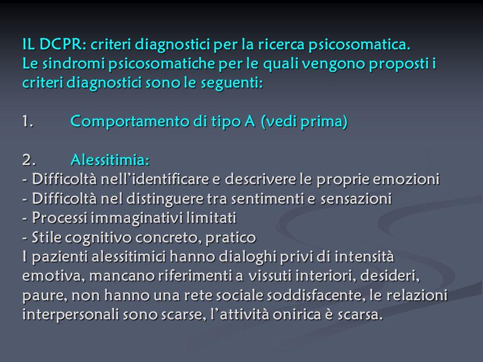IL DCPR: criteri diagnostici per la ricerca psicosomatica. Le sindromi psicosomatiche per le quali vengono proposti i criteri diagnostici sono le segu