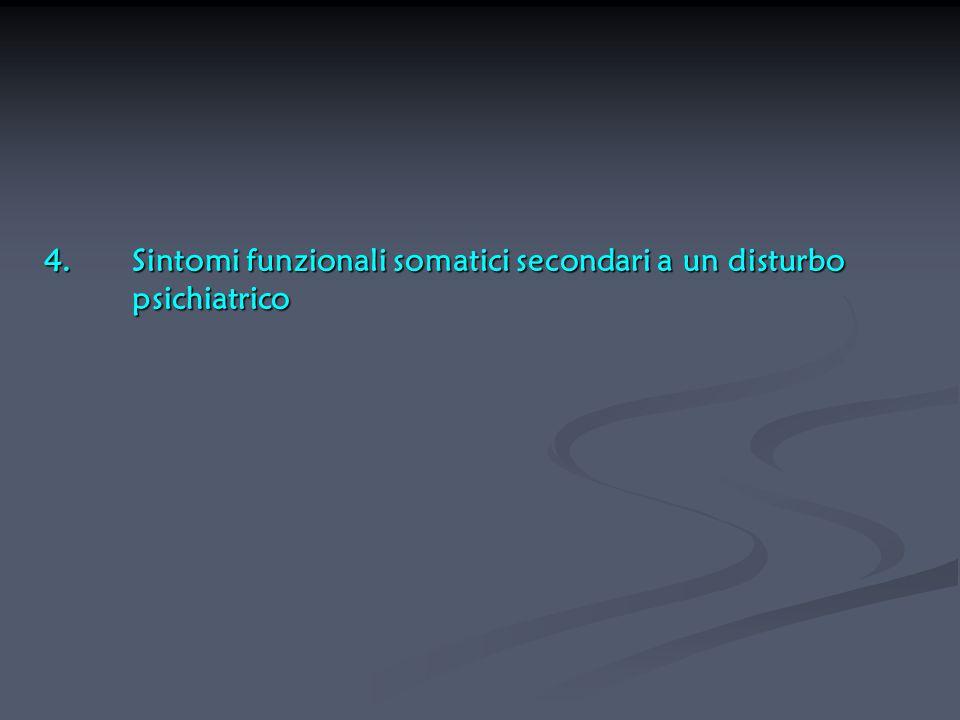 4.Sintomi funzionali somatici secondari a un disturbo psichiatrico