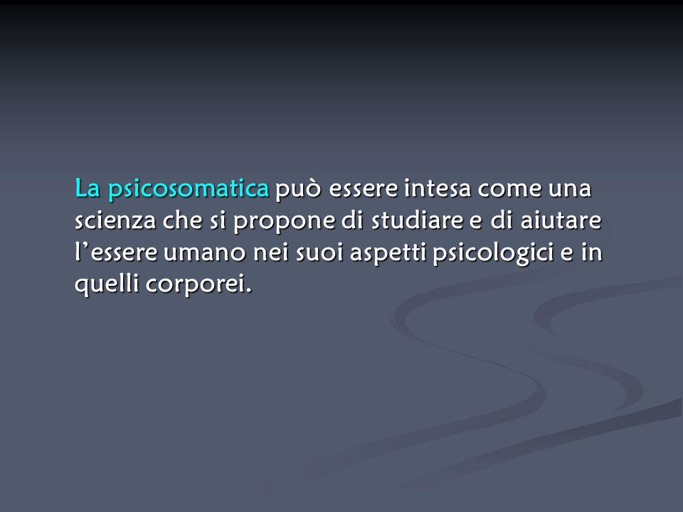 La psicosomatica può essere intesa come una scienza che si propone di studiare e di aiutare l'essere umano nei suoi aspetti psicologici e in quelli co
