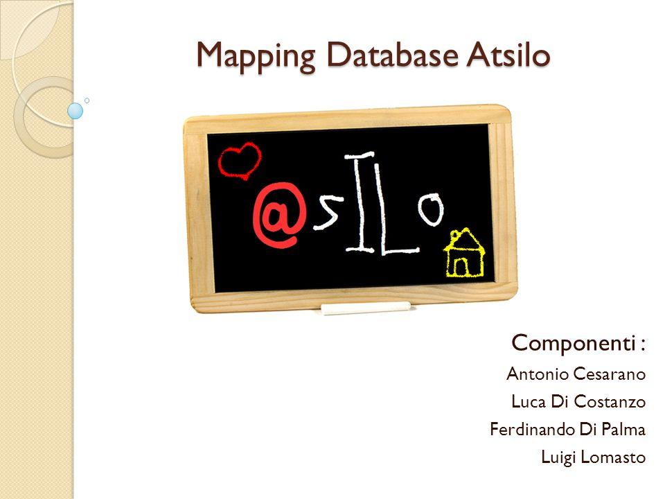 Mapping Database Atsilo Componenti : Antonio Cesarano Luca Di Costanzo Ferdinando Di Palma Luigi Lomasto