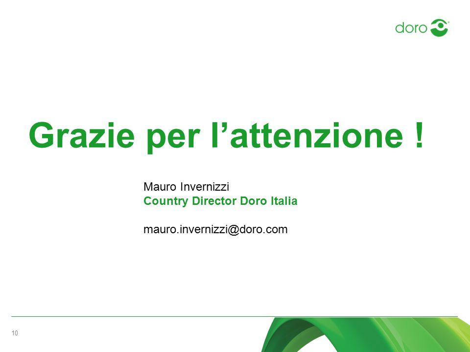 Grazie per l'attenzione ! 10 Mauro Invernizzi Country Director Doro Italia mauro.invernizzi@doro.com