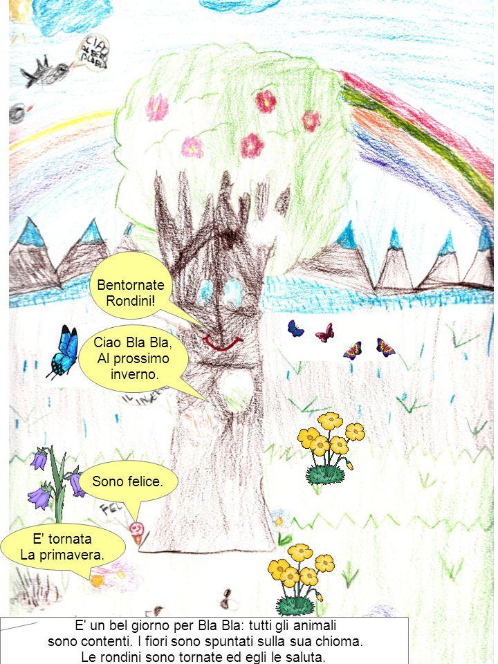 Bentornate Rondini! Ciao Bla Bla, Al prossimo inverno. Sono felice. E' tornata La primavera. E' un bel giorno per Bla Bla: tutti gli animali sono cont