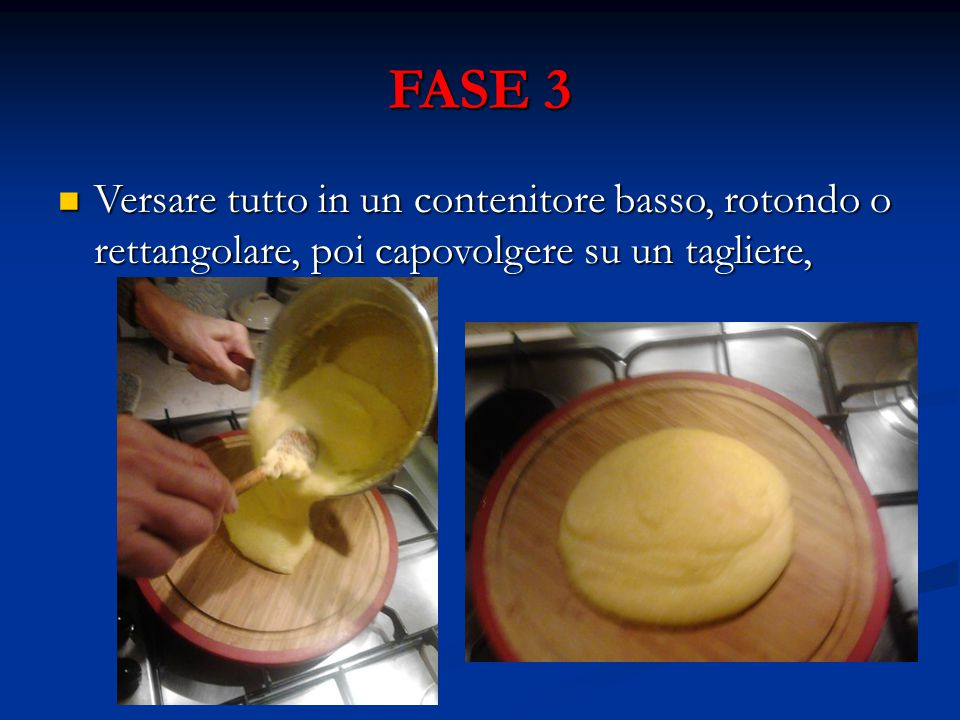 FASE 3 Versare tutto in un contenitore basso, rotondo o rettangolare, poi capovolgere su un tagliere, Versare tutto in un contenitore basso, rotondo o rettangolare, poi capovolgere su un tagliere,