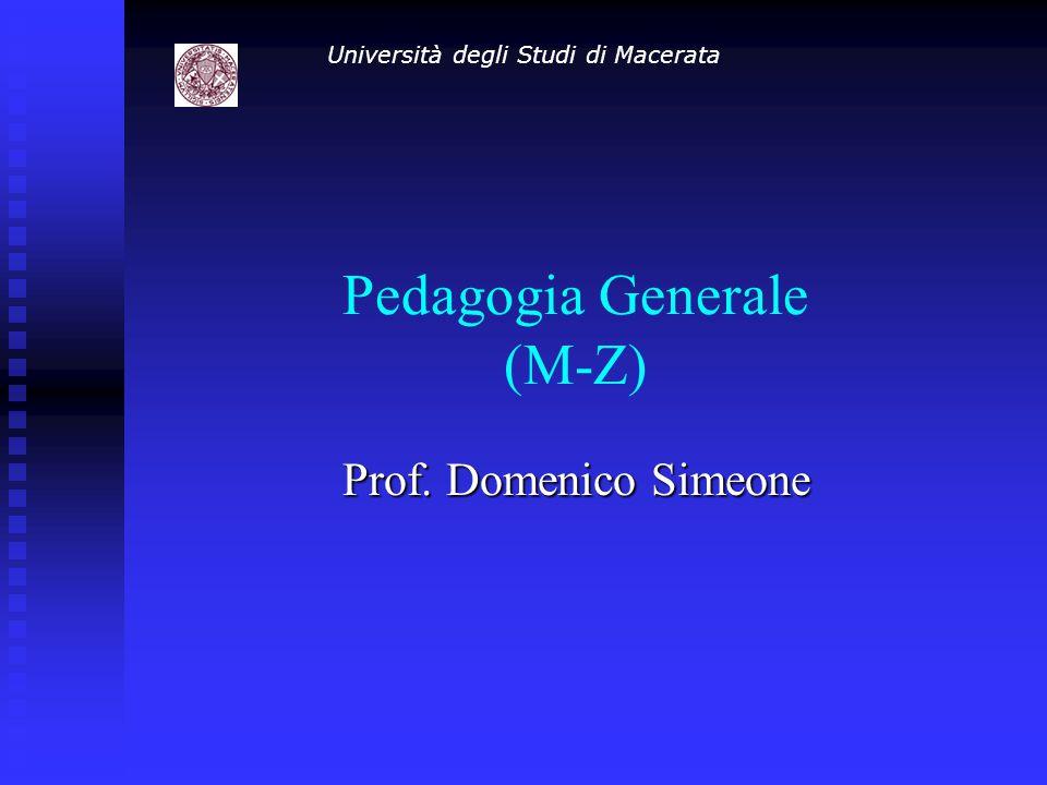 Pedagogia Generale (M-Z) Prof. Domenico Simeone Università degli Studi di Macerata