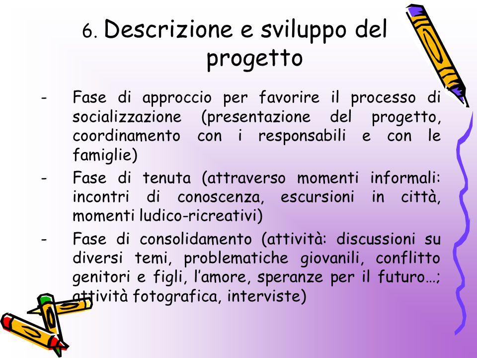 6. Descrizione e sviluppo del progetto -Fase di approccio per favorire il processo di socializzazione (presentazione del progetto, coordinamento con i