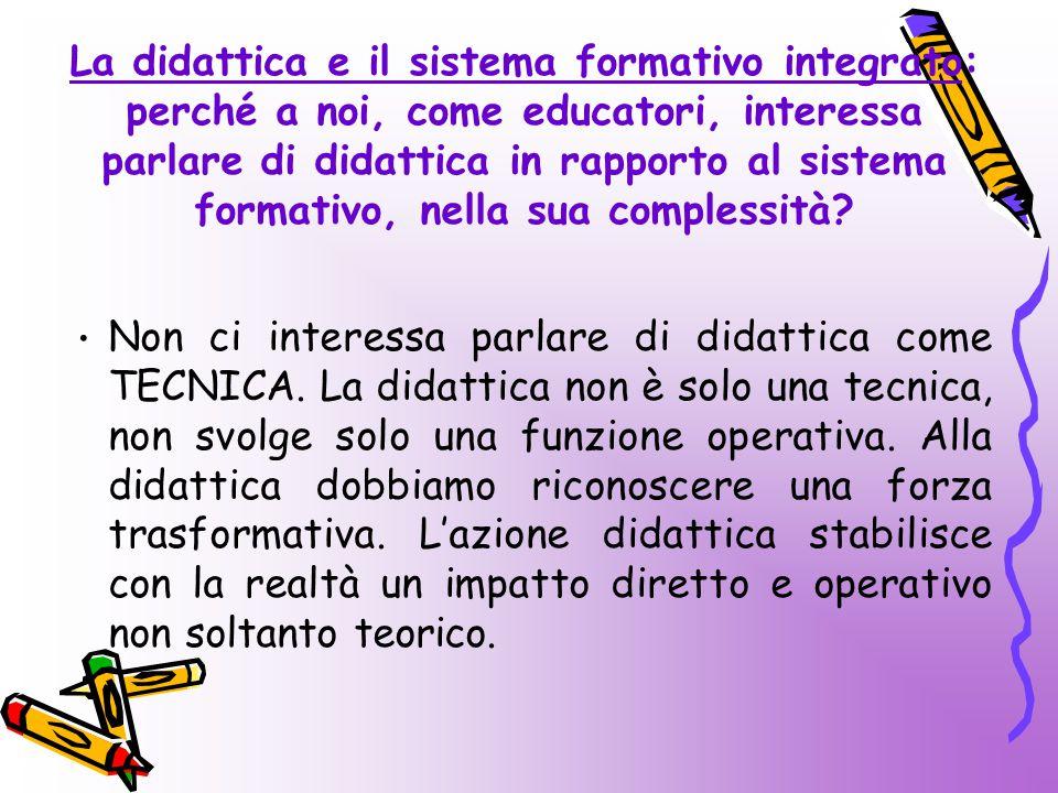 Non ci interessa parlare di didattica come TECNICA. La didattica non è solo una tecnica, non svolge solo una funzione operativa. Alla didattica dobbia