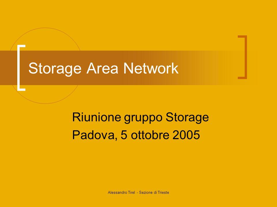 Alessandro Tirel - Sezione di Trieste Storage Area Network Riunione gruppo Storage Padova, 5 ottobre 2005