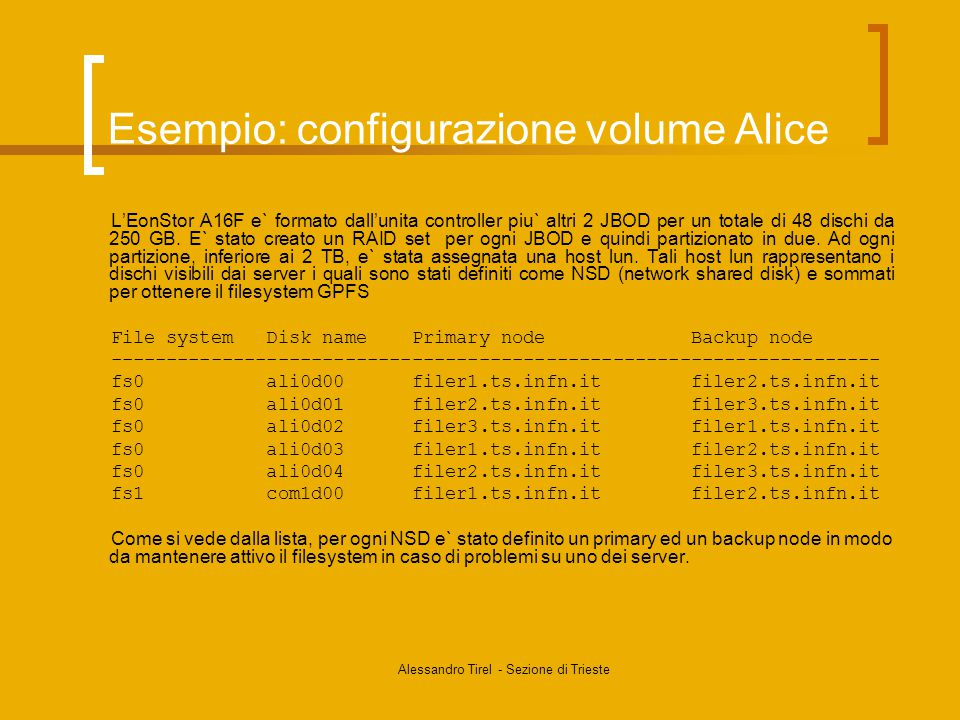 Alessandro Tirel - Sezione di Trieste Esempio: configurazione volume Alice L'EonStor A16F e` formato dall'unita controller piu` altri 2 JBOD per un totale di 48 dischi da 250 GB.