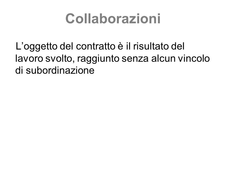 Collaborazioni L'oggetto del contratto è il risultato del lavoro svolto, raggiunto senza alcun vincolo di subordinazione