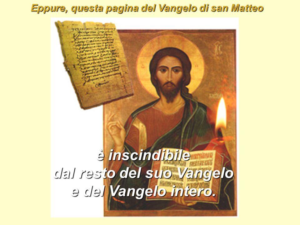 Eppure, questa pagina del Vangelo di san Matteo è inscindibile dal resto del suo Vangelo e del Vangelo intero.