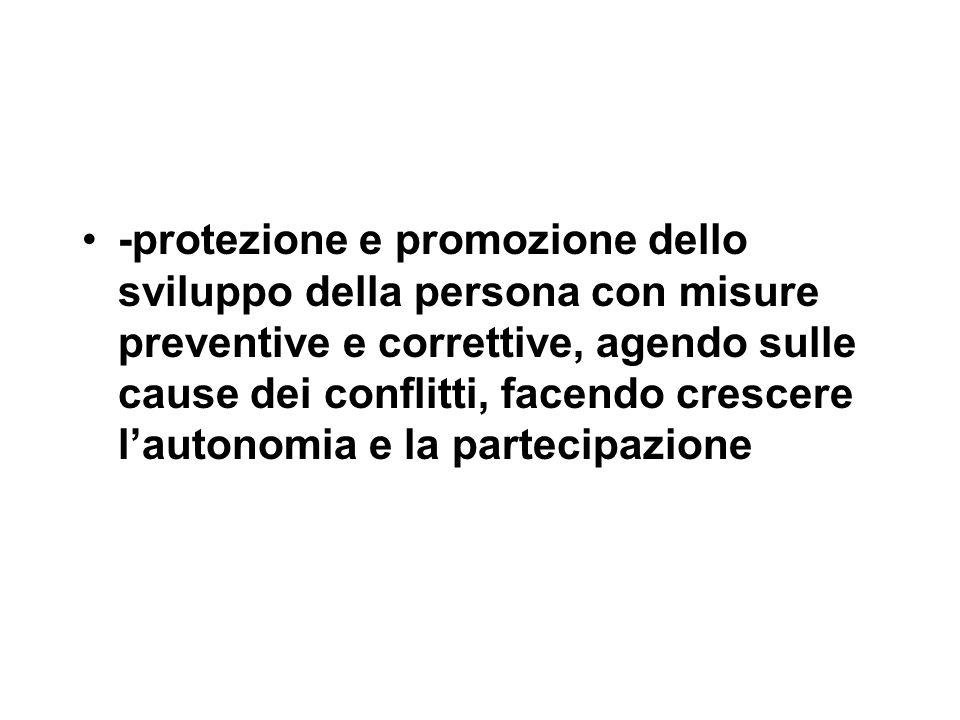 -protezione e promozione dello sviluppo della persona con misure preventive e correttive, agendo sulle cause dei conflitti, facendo crescere l'autonomia e la partecipazione