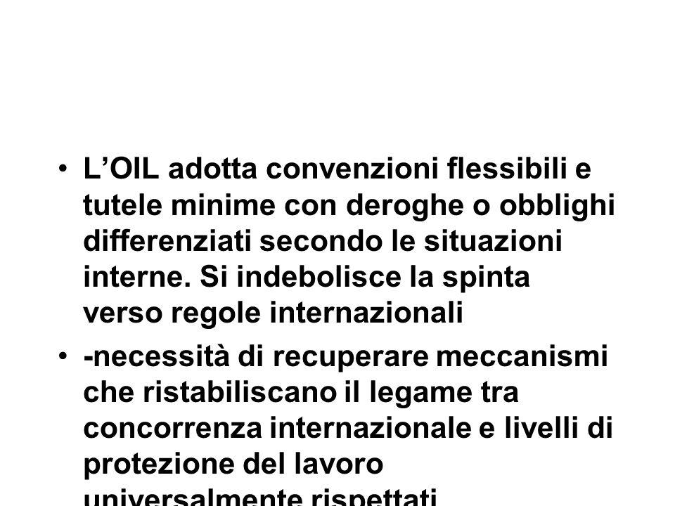 L'OIL adotta convenzioni flessibili e tutele minime con deroghe o obblighi differenziati secondo le situazioni interne.