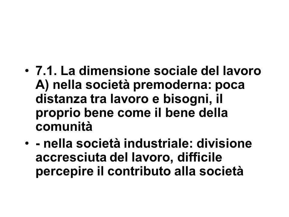 7.1. La dimensione sociale del lavoro A) nella società premoderna: poca distanza tra lavoro e bisogni, il proprio bene come il bene della comunità - n