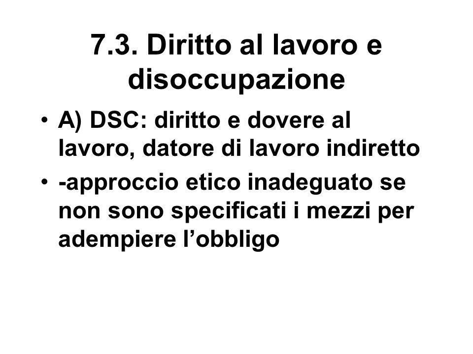 7.3. Diritto al lavoro e disoccupazione A) DSC: diritto e dovere al lavoro, datore di lavoro indiretto -approccio etico inadeguato se non sono specifi