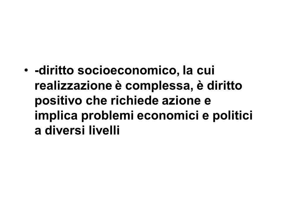 -diritto socioeconomico, la cui realizzazione è complessa, è diritto positivo che richiede azione e implica problemi economici e politici a diversi livelli