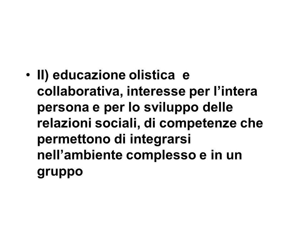II) educazione olistica e collaborativa, interesse per l'intera persona e per lo sviluppo delle relazioni sociali, di competenze che permettono di integrarsi nell'ambiente complesso e in un gruppo