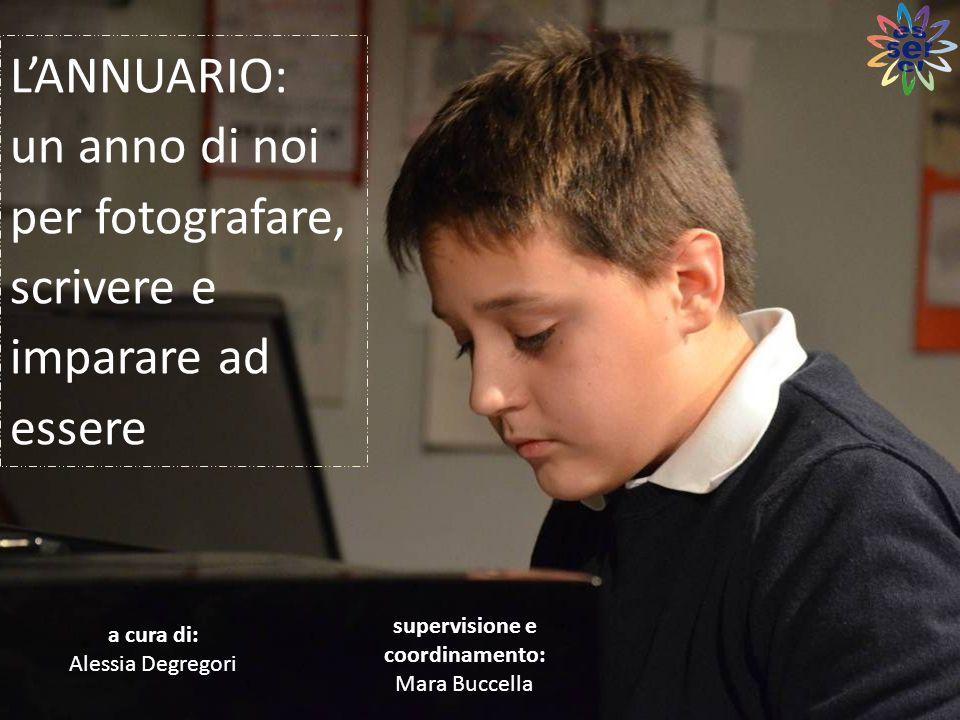 L'ANNUARIO: un anno di noi per fotografare, scrivere e imparare ad essere a cura di: Alessia Degregori supervisione e coordinamento: Mara Buccella