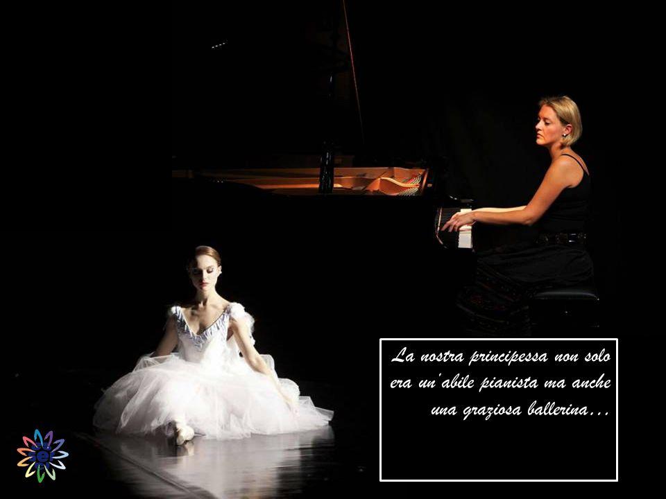 La nostra principessa non solo era un'abile pianista ma anche una graziosa ballerina…