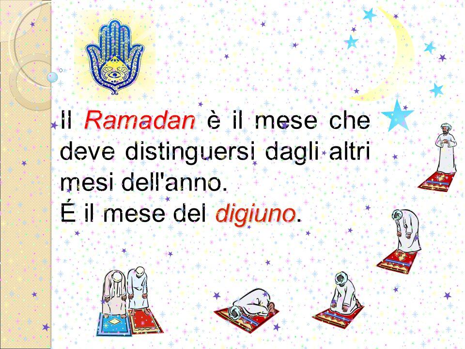 Ramadan Il Ramadan è il mese che deve distinguersi dagli altri mesi dell anno.