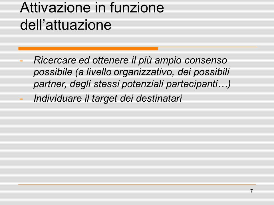 7 Attivazione in funzione dell'attuazione -Ricercare ed ottenere il più ampio consenso possibile (a livello organizzativo, dei possibili partner, degli stessi potenziali partecipanti…) -Individuare il target dei destinatari