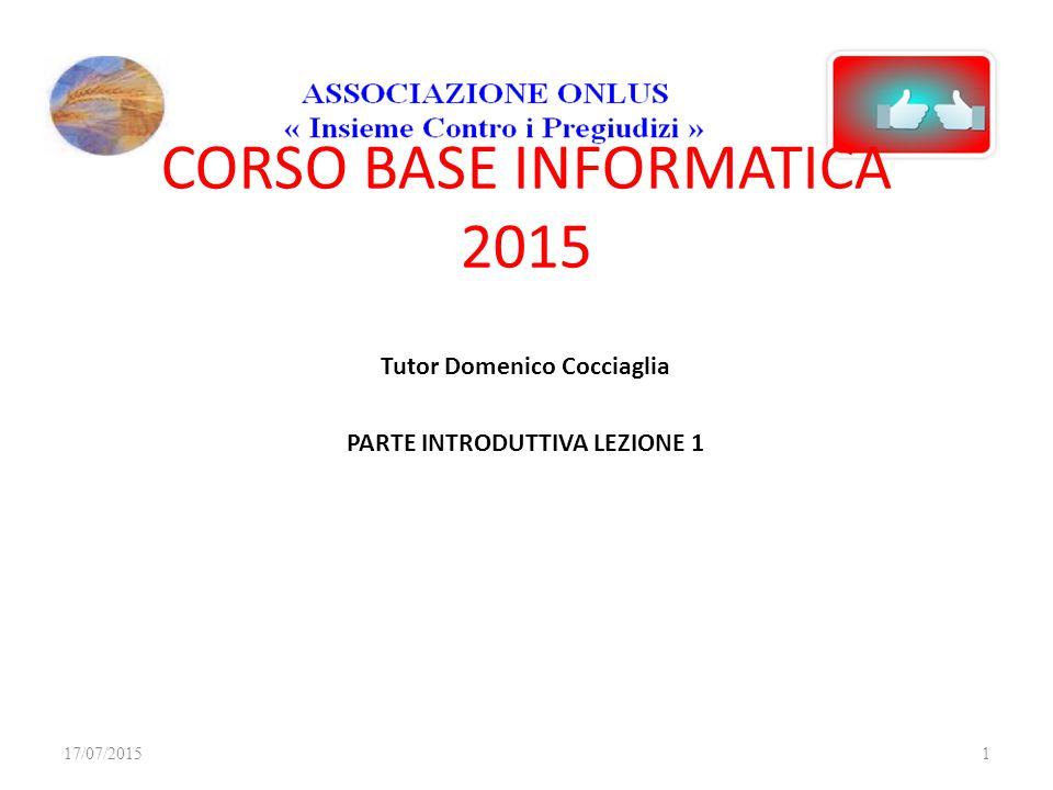Tutor Domenico Cocciaglia PARTE INTRODUTTIVA LEZIONE 1 CORSO BASE INFORMATICA 2015 17/07/20151