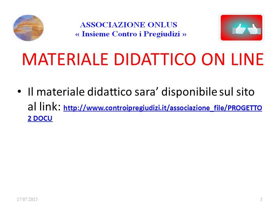 MATERIALE DIDATTICO ON LINE Il materiale didattico sara' disponibile sul sito al link: http://www.controipregiudizi.it/associazione_file/PROGETTO 2 DO