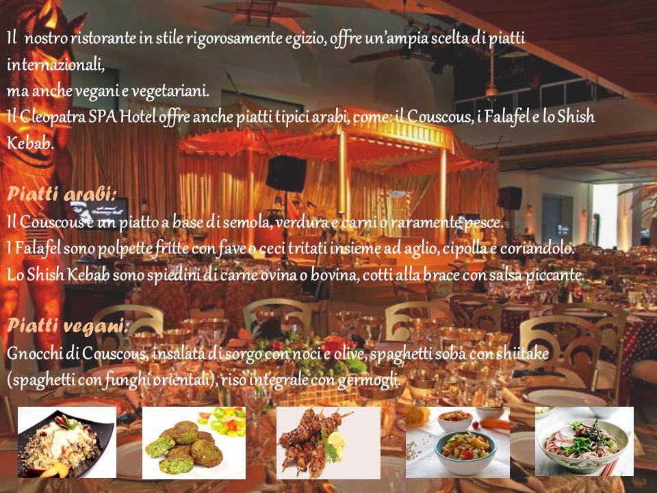 Il nostro ristorante in stile rigorosamente egizio, offre un'ampia scelta di piatti internazionali, ma anche vegani e vegetariani. Il Cleopatra SPA Ho