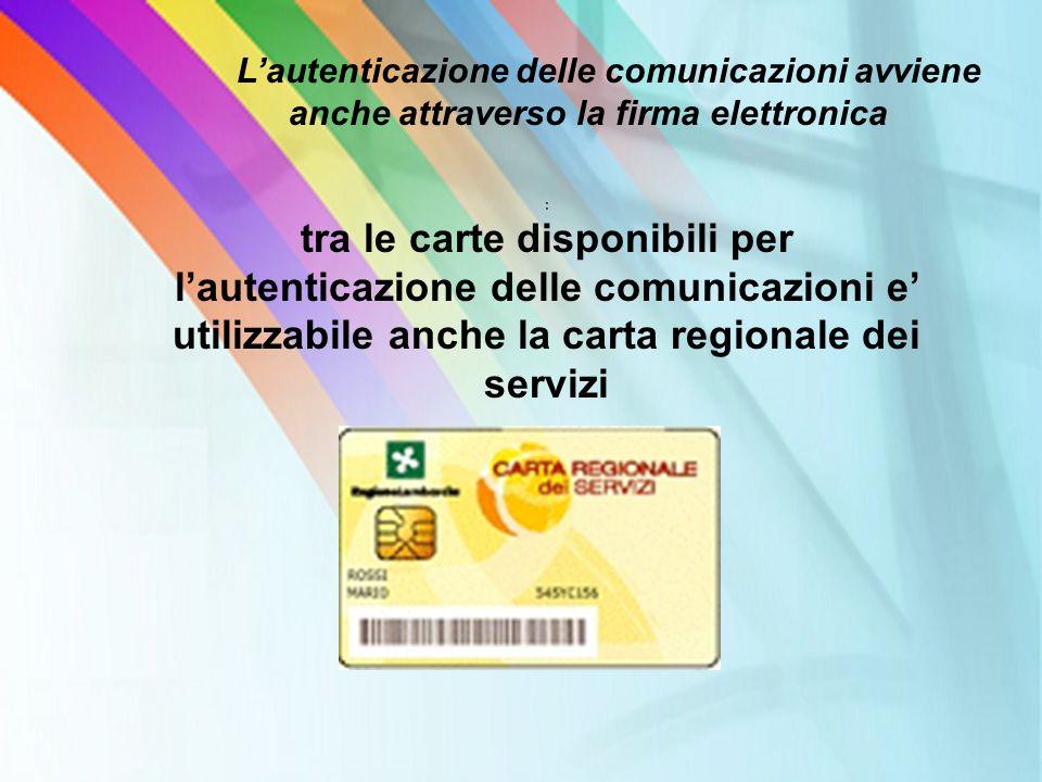 L'autenticazione delle comunicazioni avviene anche attraverso la firma elettronica : tra le carte disponibili per l'autenticazione delle comunicazioni