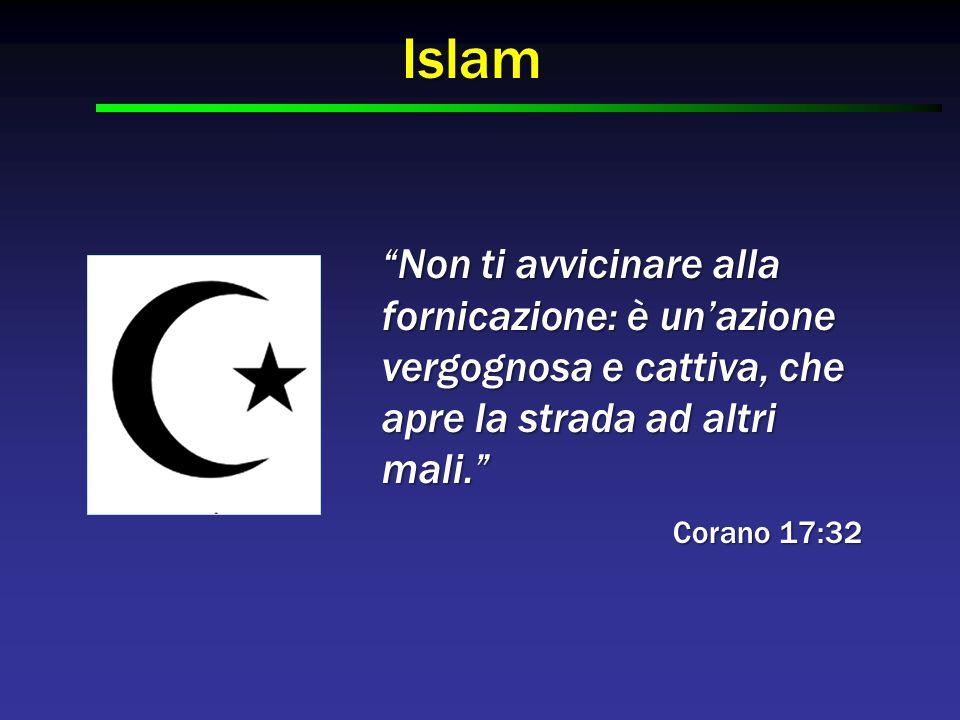 """Islam """"Non ti avvicinare alla fornicazione: è un'azione vergognosa e cattiva, che apre la strada ad altri mali."""" Corano 17:32"""