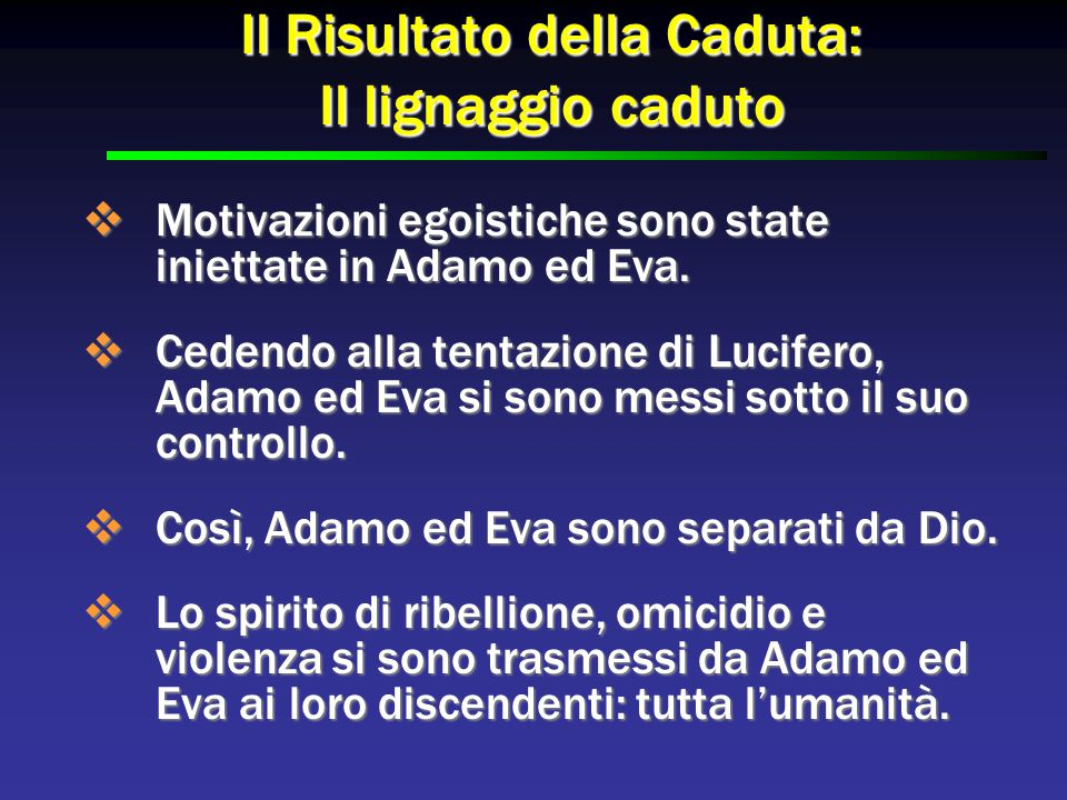 Il Risultato della Caduta: Il lignaggio caduto  Motivazioni egoistiche sono state iniettate in Adamo ed Eva.  Cedendo alla tentazione di Lucifero, A