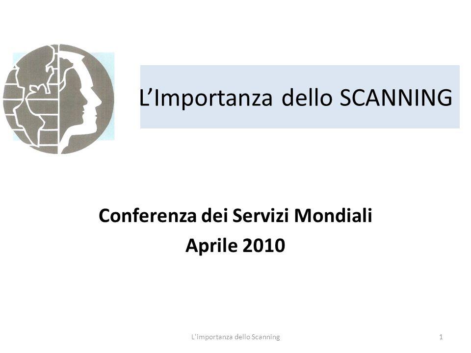 L'Importanza dello SCANNING Conferenza dei Servizi Mondiali Aprile 2010 1L importanza dello Scanning