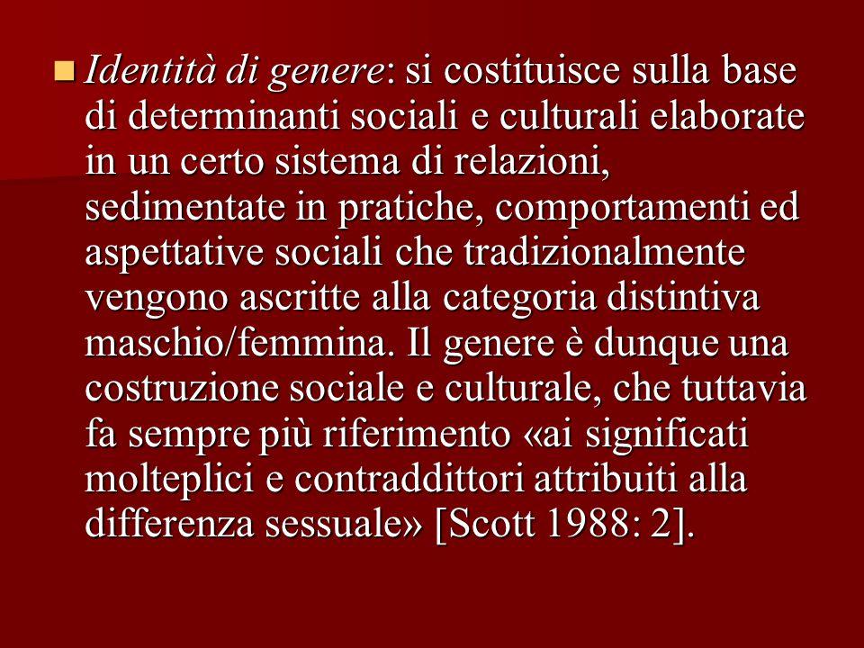 Identità di genere: si costituisce sulla base di determinanti sociali e culturali elaborate in un certo sistema di relazioni, sedimentate in pratiche,